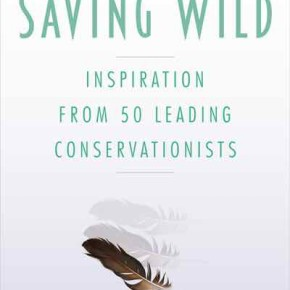 Inspiration From 50 Leading Conservationists Saving Wild